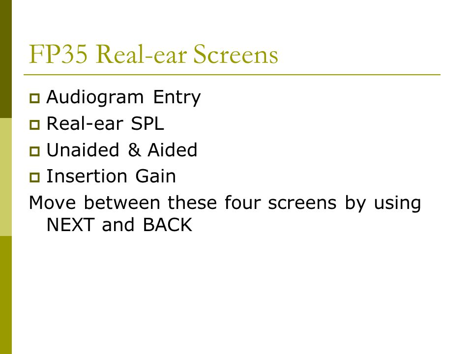 FP35 Real-ear Screens Audiogram Entry Real-ear SPL Unaided & Aided