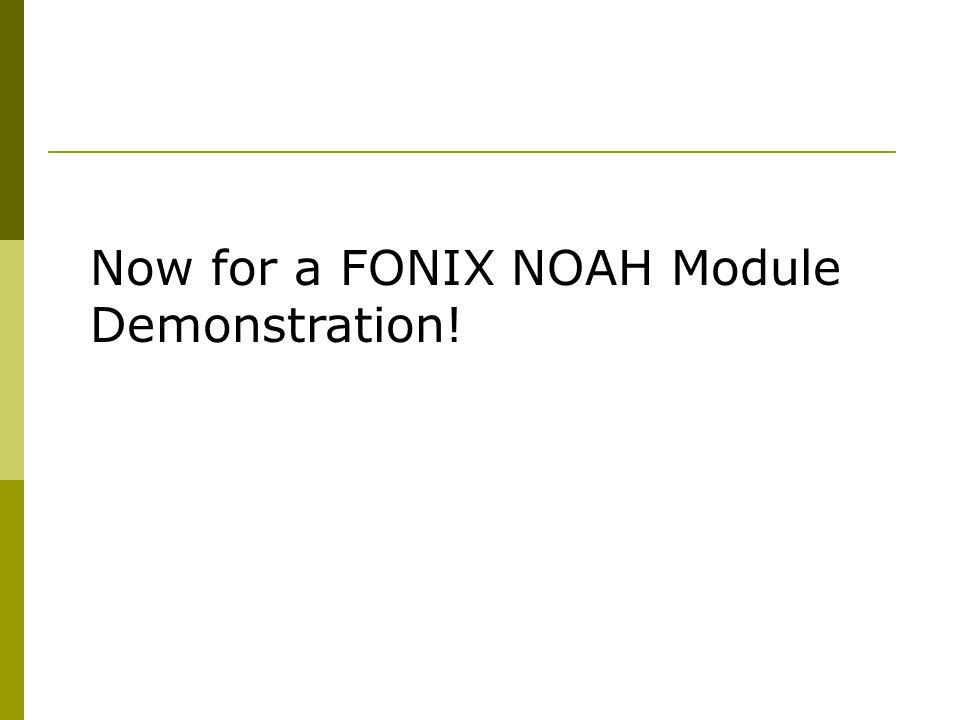 Now for a FONIX NOAH Module Demonstration!