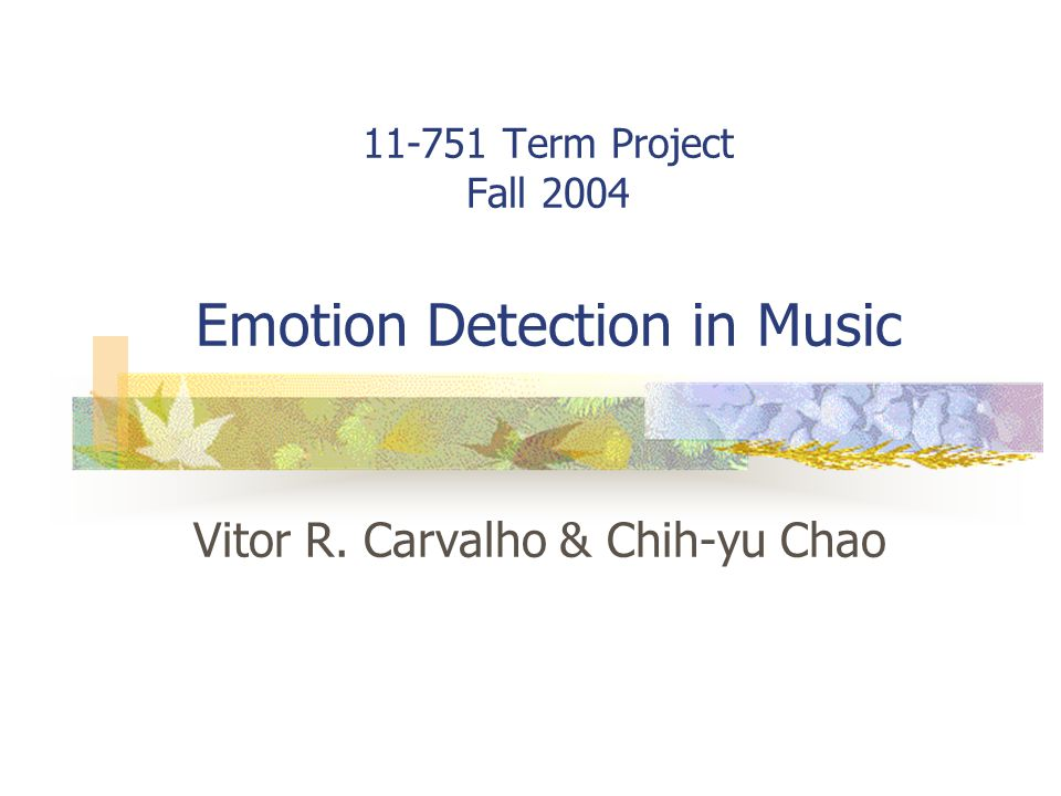 11-751 Term Project Fall 2004 Emotion Detection in Music