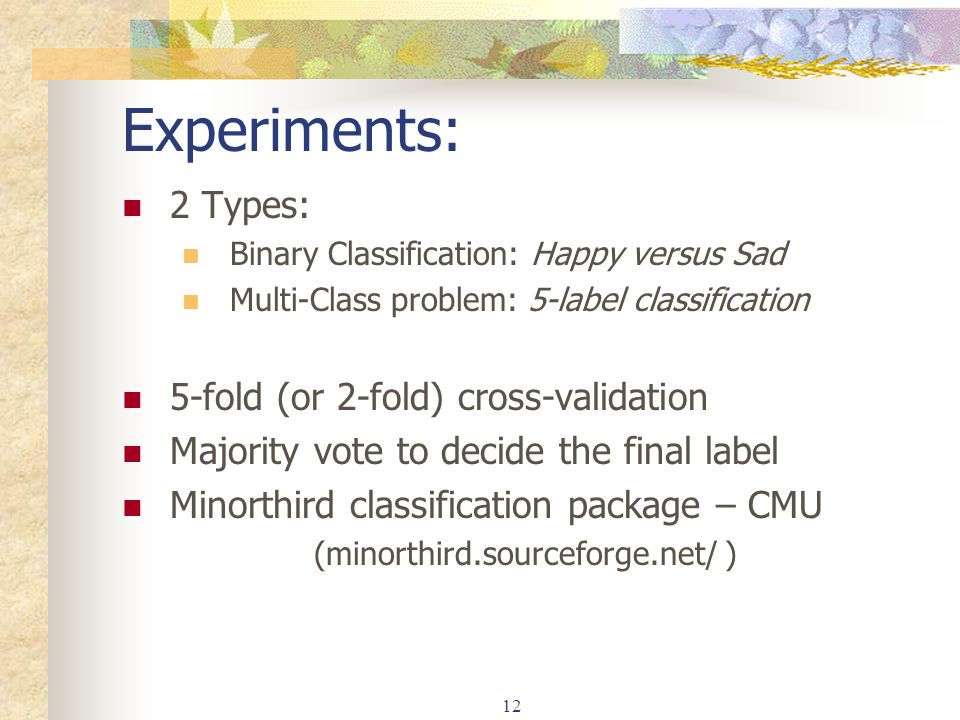 Experiments: 2 Types: 5-fold (or 2-fold) cross-validation