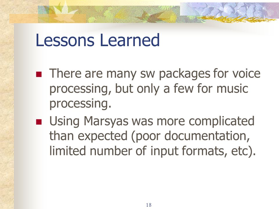 Lessons Learned There are many sw packages for voice processing, but only a few for music processing.