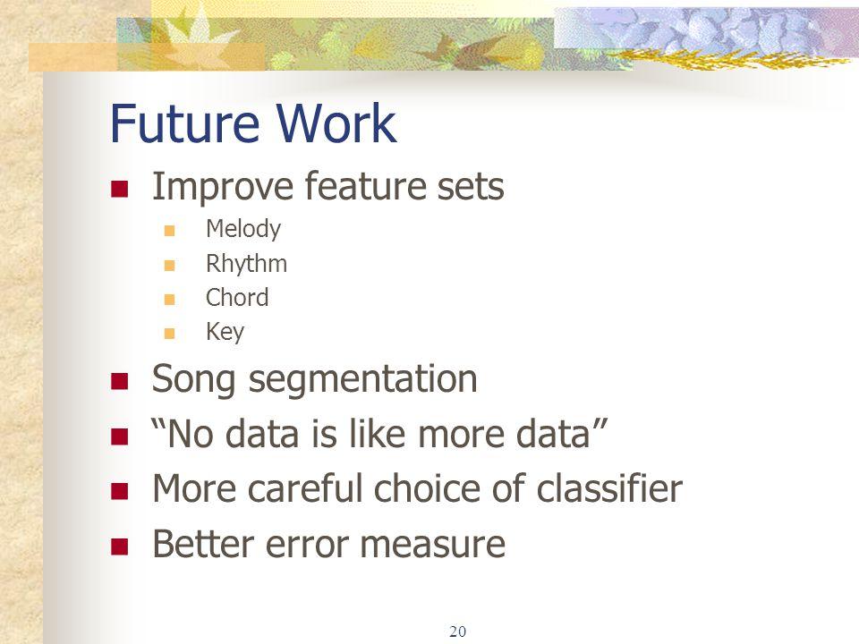 Future Work Improve feature sets Song segmentation