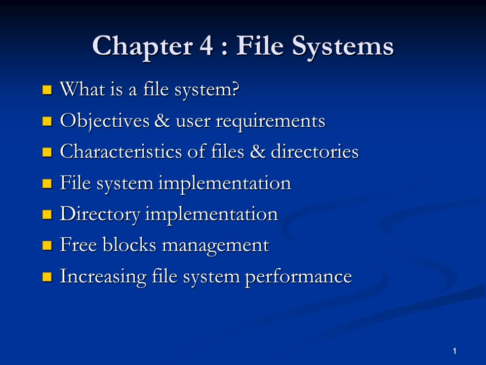 Chapter 4 : File Systems What is a file system