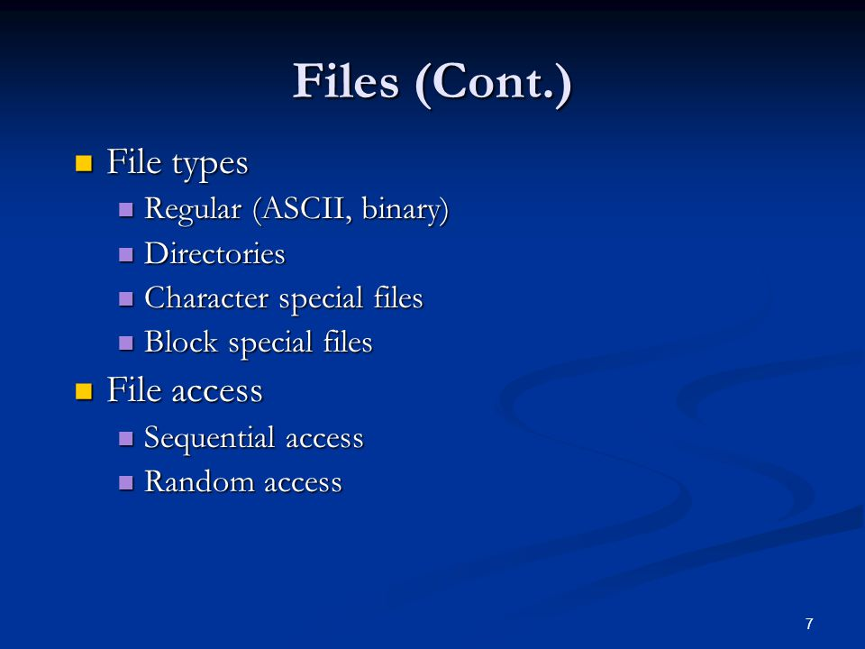 Files (Cont.) File types File access Regular (ASCII, binary)