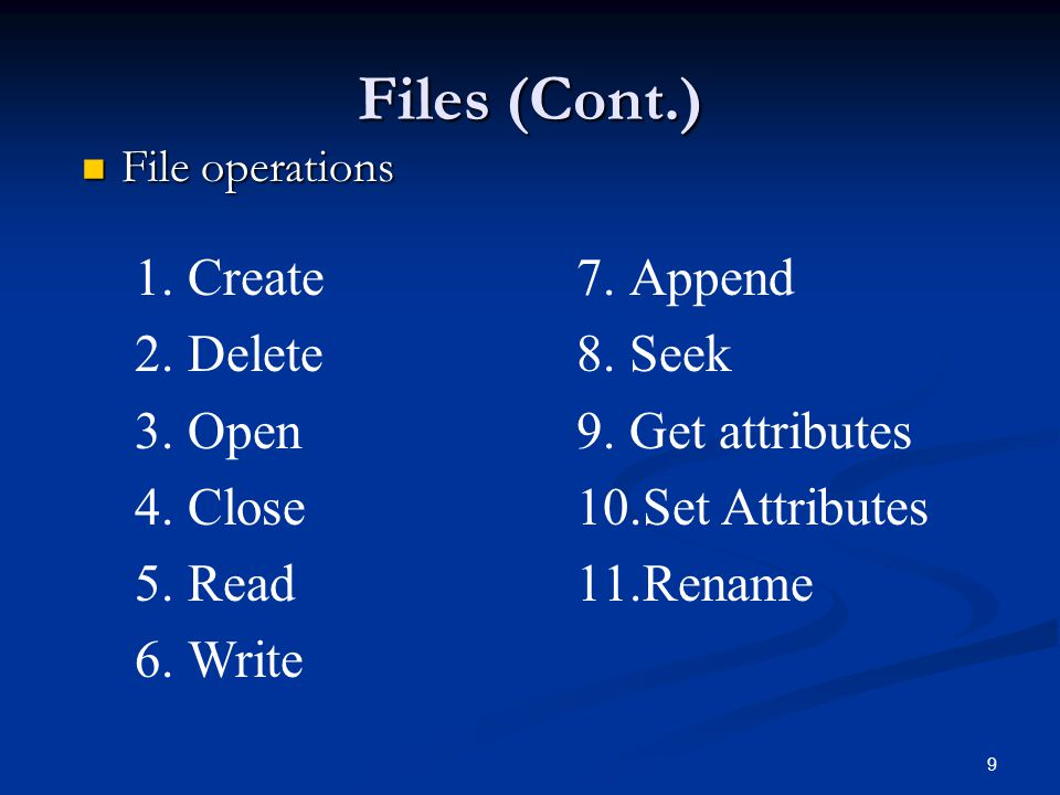 Files (Cont.) Create Delete Open Close Read Write Append Seek