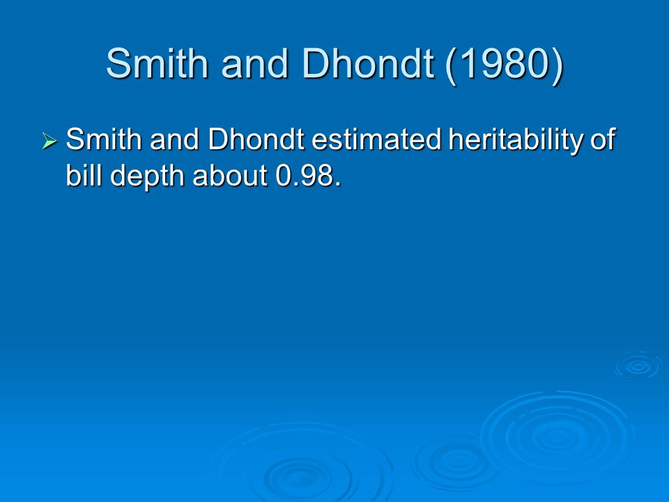 Smith and Dhondt (1980) Smith and Dhondt estimated heritability of bill depth about 0.98.
