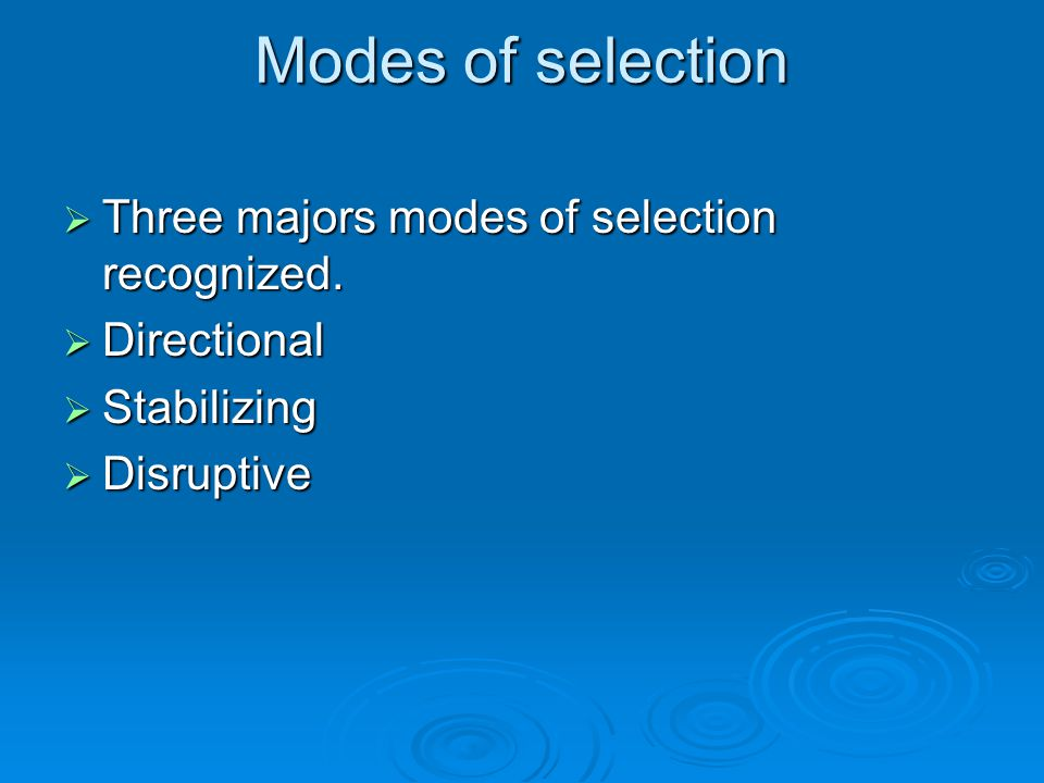 Modes of selection Three majors modes of selection recognized.