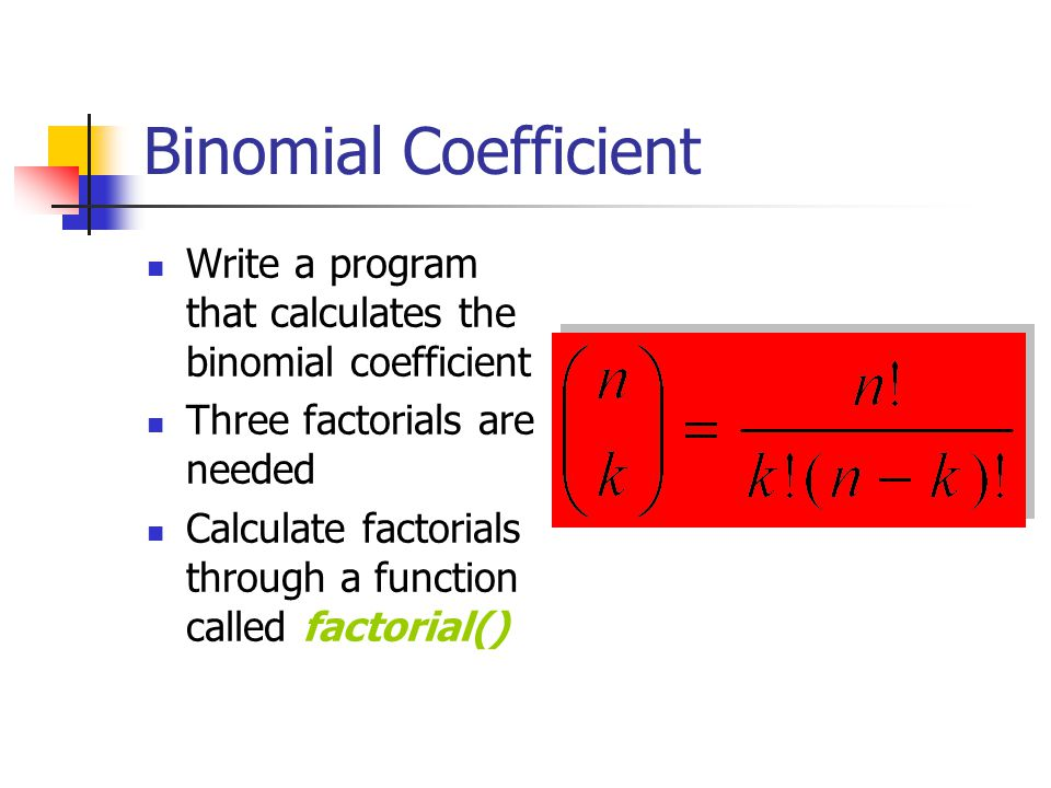 Binomial Coefficient Write a program that calculates the binomial coefficient. Three factorials are needed.