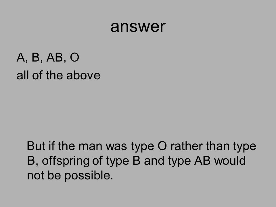 answer A, B, AB, O all of the above