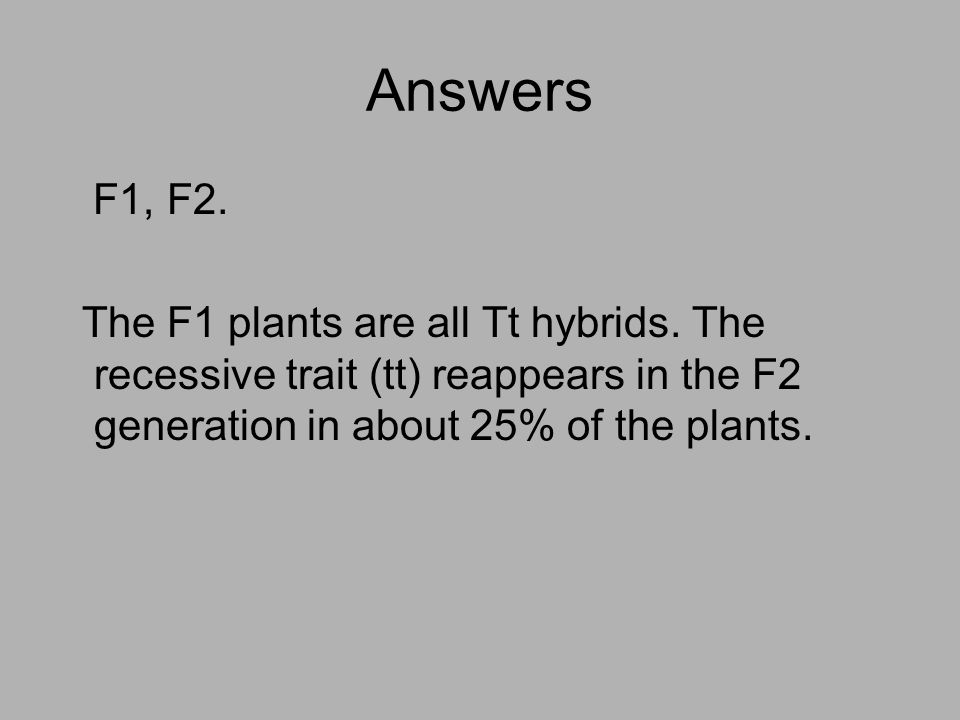 Answers F1, F2. The F1 plants are all Tt hybrids.