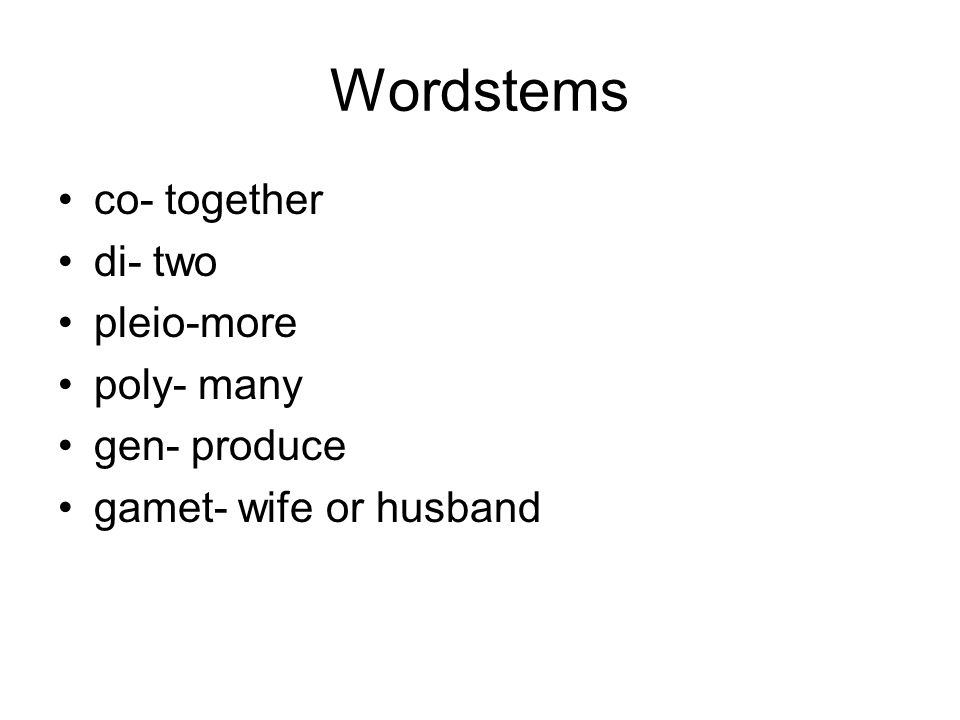 Wordstems co- together di- two pleio-more poly- many gen- produce