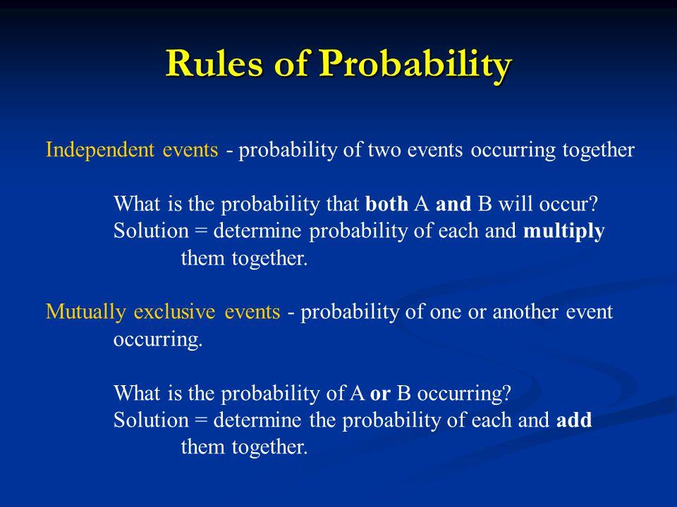 Rules of Probability Independent events - probability of two events occurring together. What is the probability that both A and B will occur