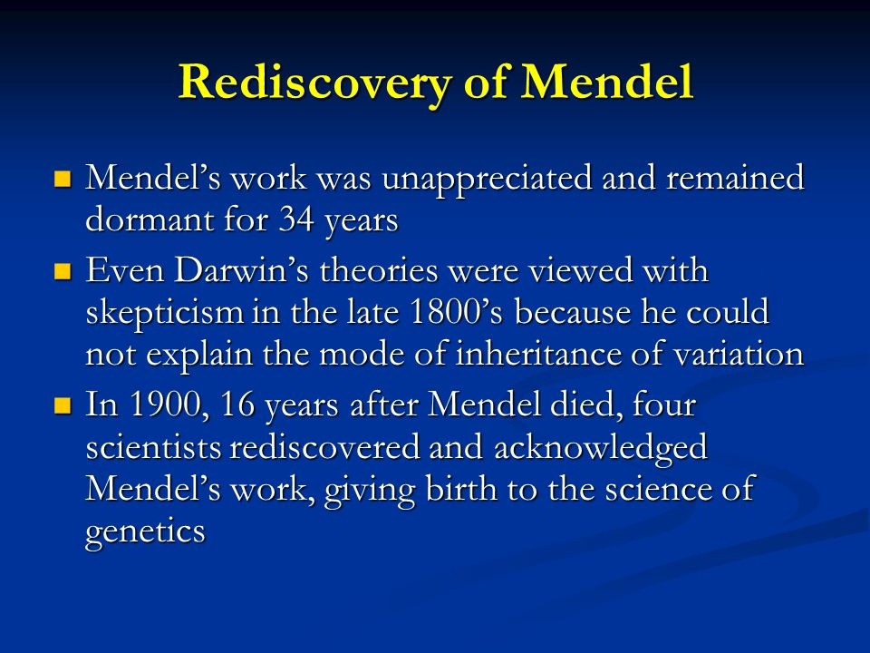Rediscovery of Mendel Mendel's work was unappreciated and remained dormant for 34 years.