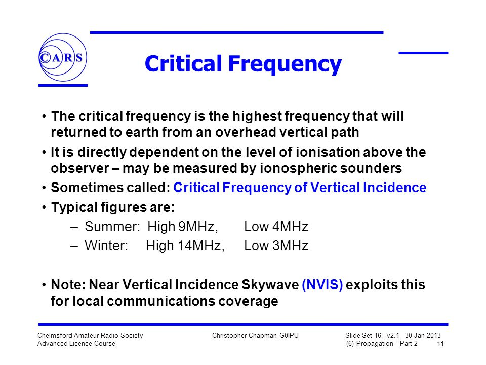 Critical Frequency The critical frequency is the highest frequency that will returned to earth from an overhead vertical path.