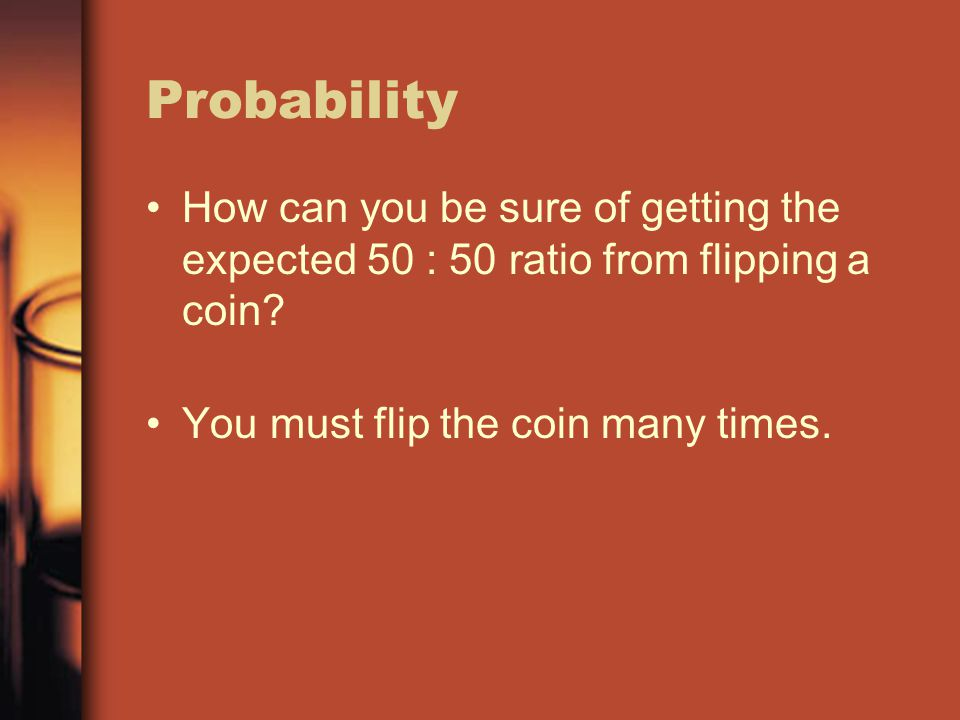 Probability How can you be sure of getting the expected 50 : 50 ratio from flipping a coin.