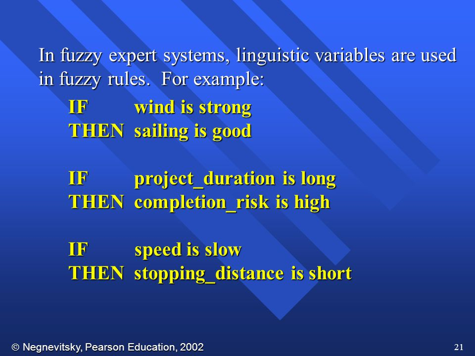 In fuzzy expert systems, linguistic variables are used in fuzzy rules