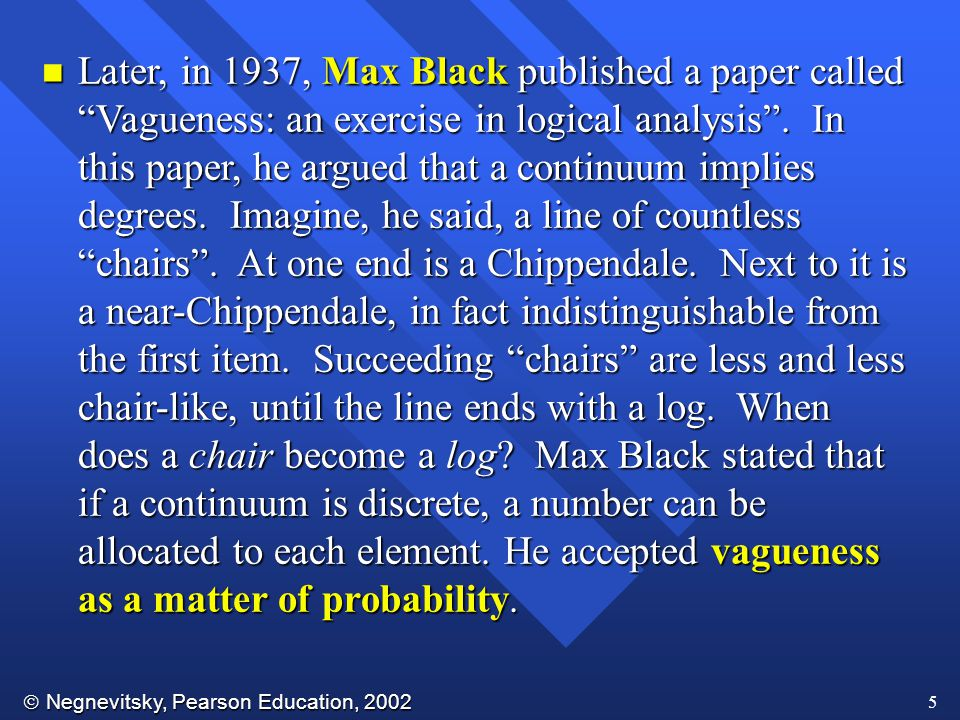 Later, in 1937, Max Black published a paper called Vagueness: an exercise in logical analysis .
