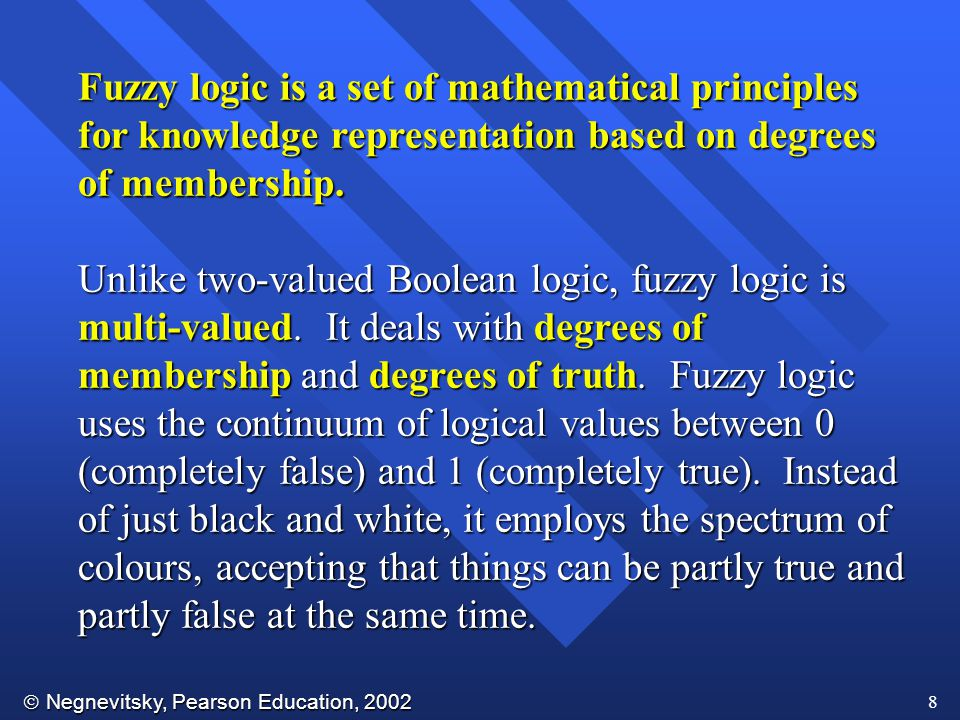 Fuzzy logic is a set of mathematical principles for knowledge representation based on degrees of membership.