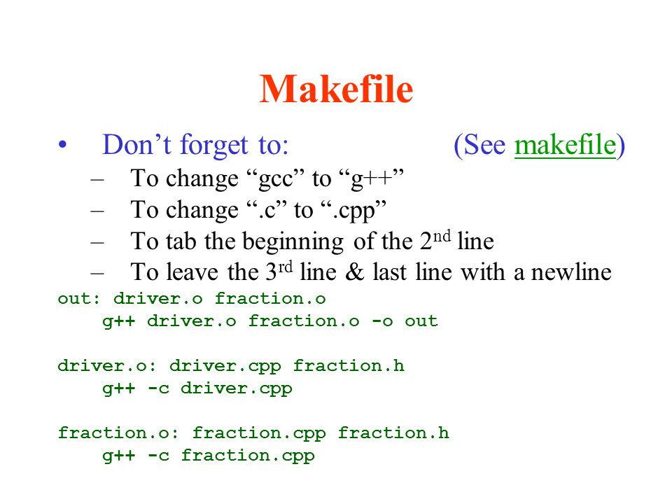 Makefile Don't forget to: (See makefile) To change gcc to g++