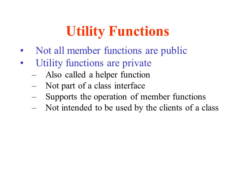 Utility Functions Not all member functions are public