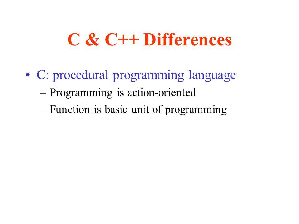 C & C++ Differences C: procedural programming language