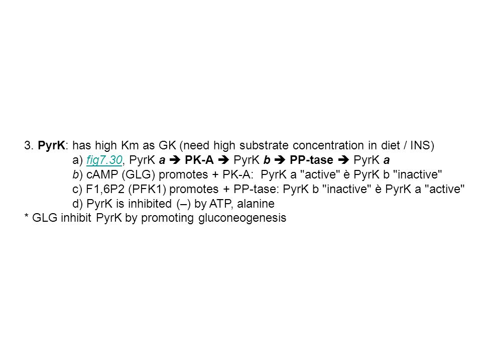 3. PyrK: has high Km as GK (need high substrate concentration in diet / INS)