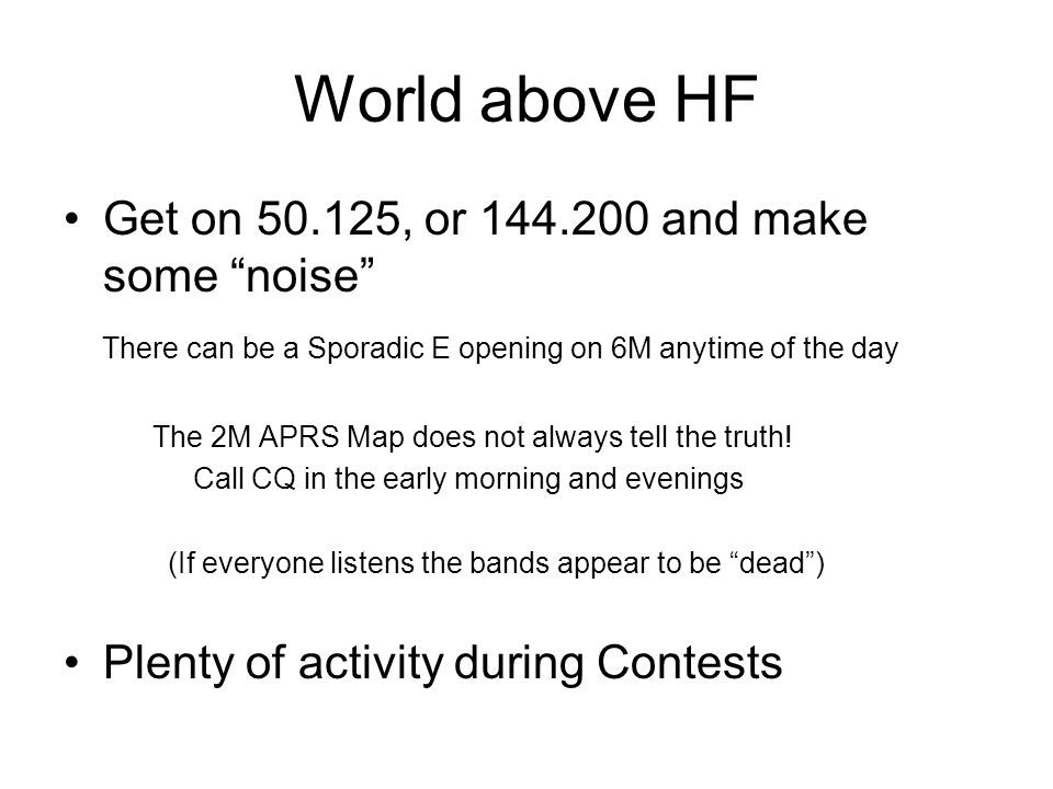 World above HF Get on 50.125, or 144.200 and make some noise