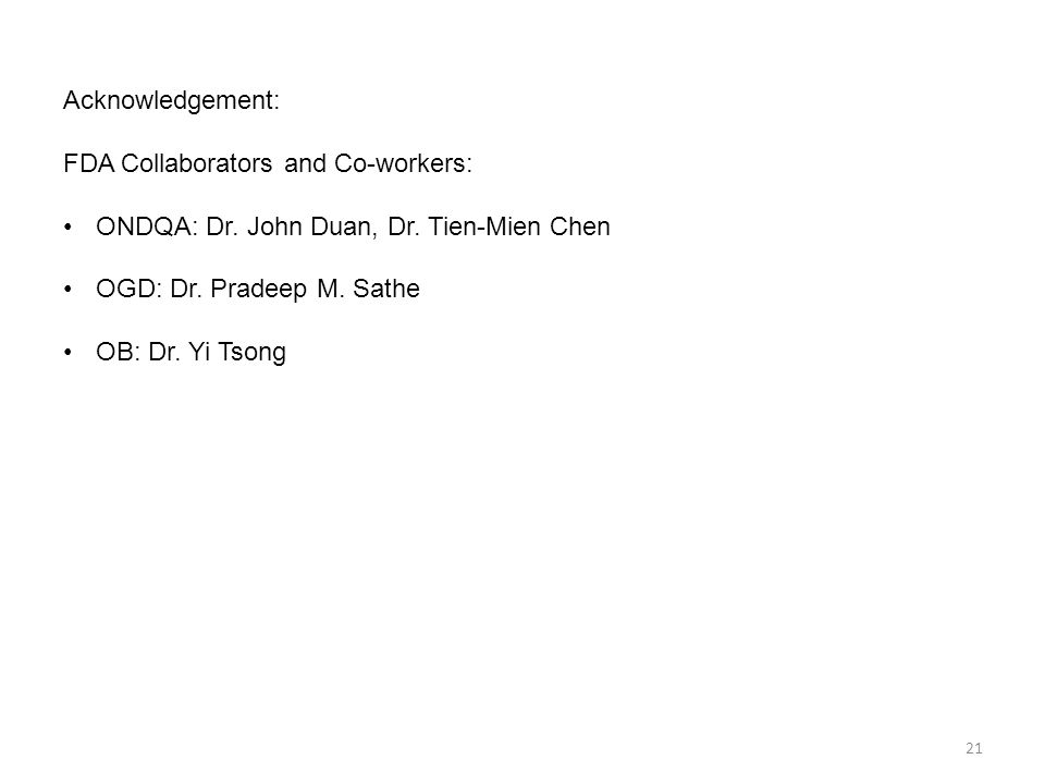 Acknowledgement: FDA Collaborators and Co-workers: ONDQA: Dr. John Duan, Dr. Tien-Mien Chen. OGD: Dr. Pradeep M. Sathe.