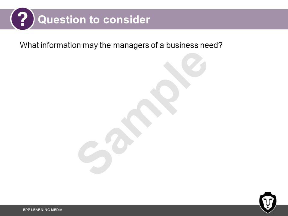 Question to consider What information may the managers of a business need