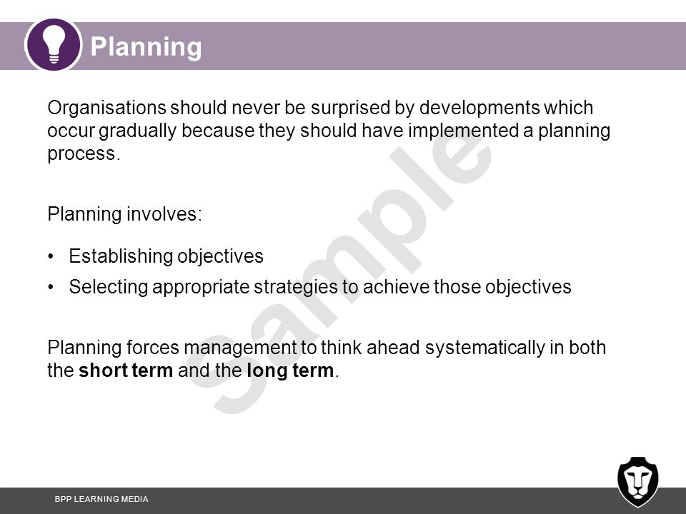 Planning Organisations should never be surprised by developments which occur gradually because they should have implemented a planning process.