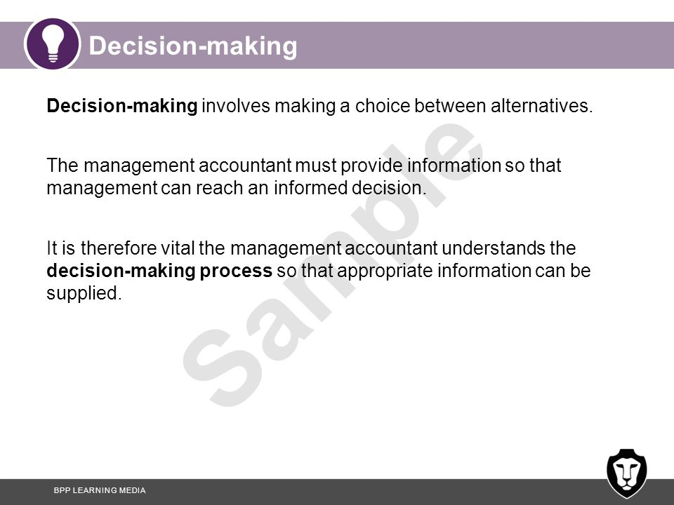 Decision-making Decision-making involves making a choice between alternatives.
