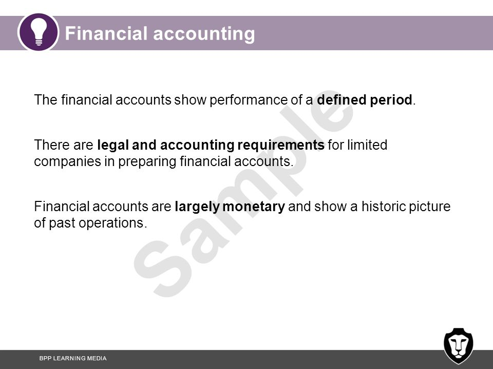 Financial accounting The financial accounts show performance of a defined period.