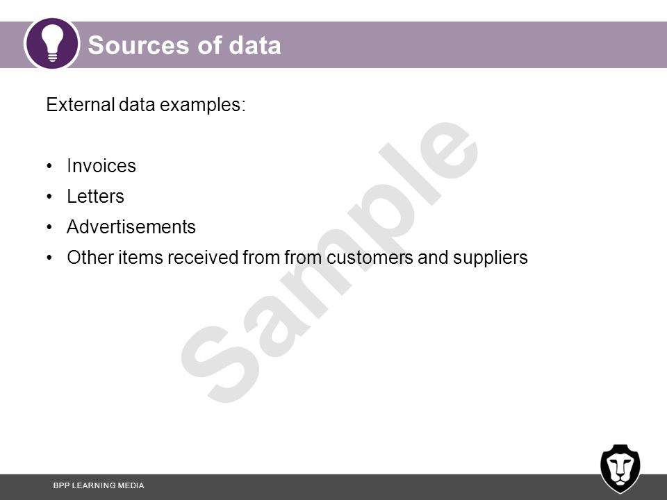 Sources of data External data examples: Invoices Letters
