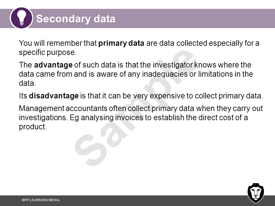Secondary data You will remember that primary data are data collected especially for a specific purpose.