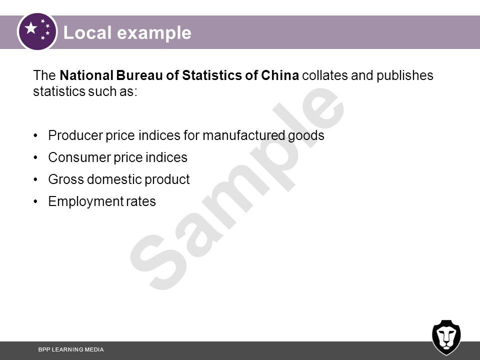 Local example The National Bureau of Statistics of China collates and publishes statistics such as: