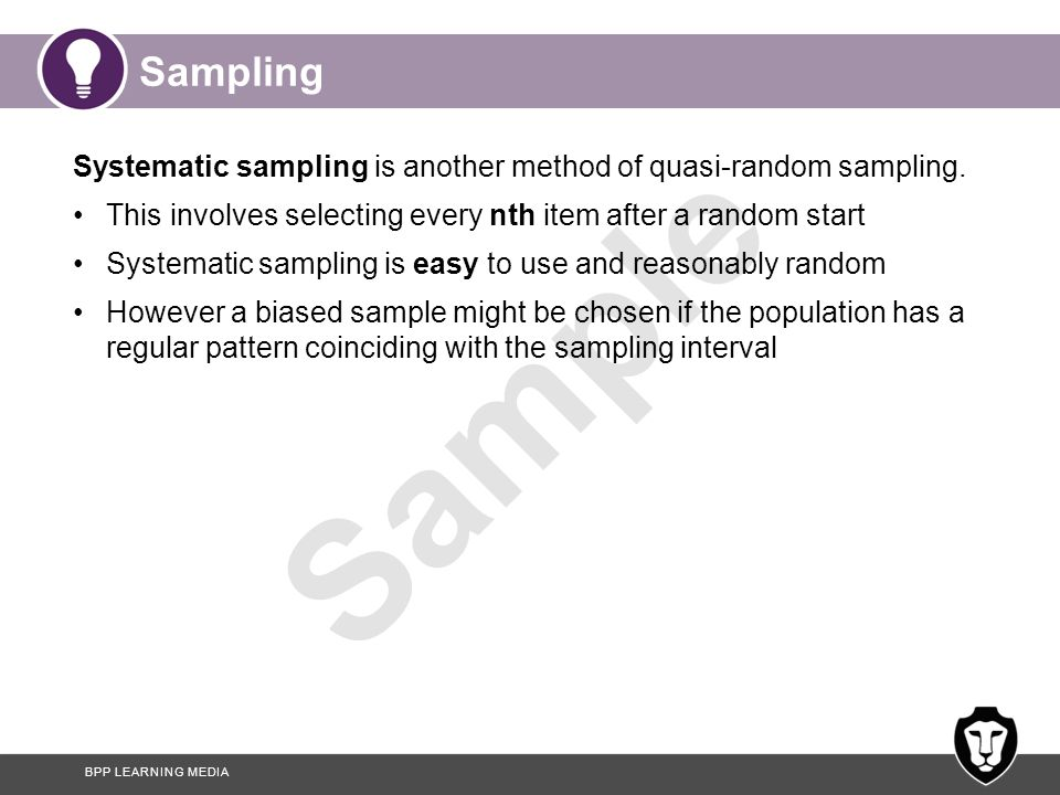 Sampling Systematic sampling is another method of quasi-random sampling. This involves selecting every nth item after a random start.