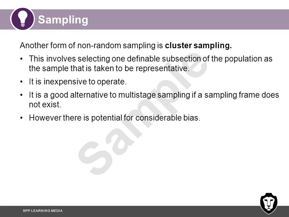 Sampling Another form of non-random sampling is cluster sampling.