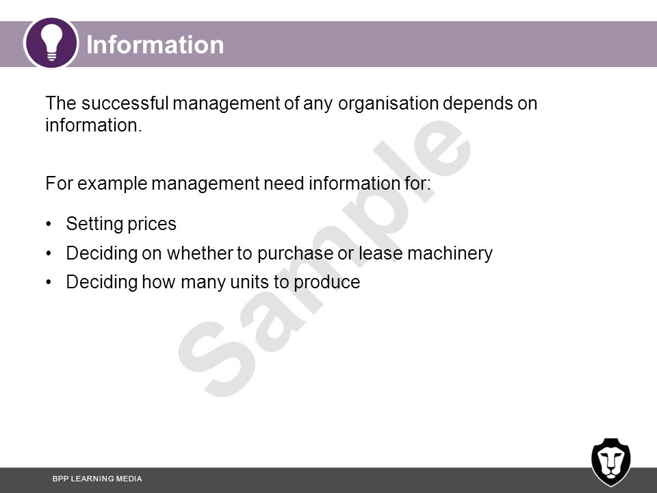 Information The successful management of any organisation depends on information. For example management need information for: