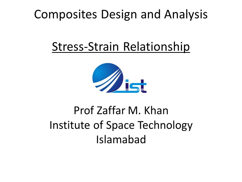 Composites Design and Analysis Stress-Strain Relationship Prof Zaffar M.