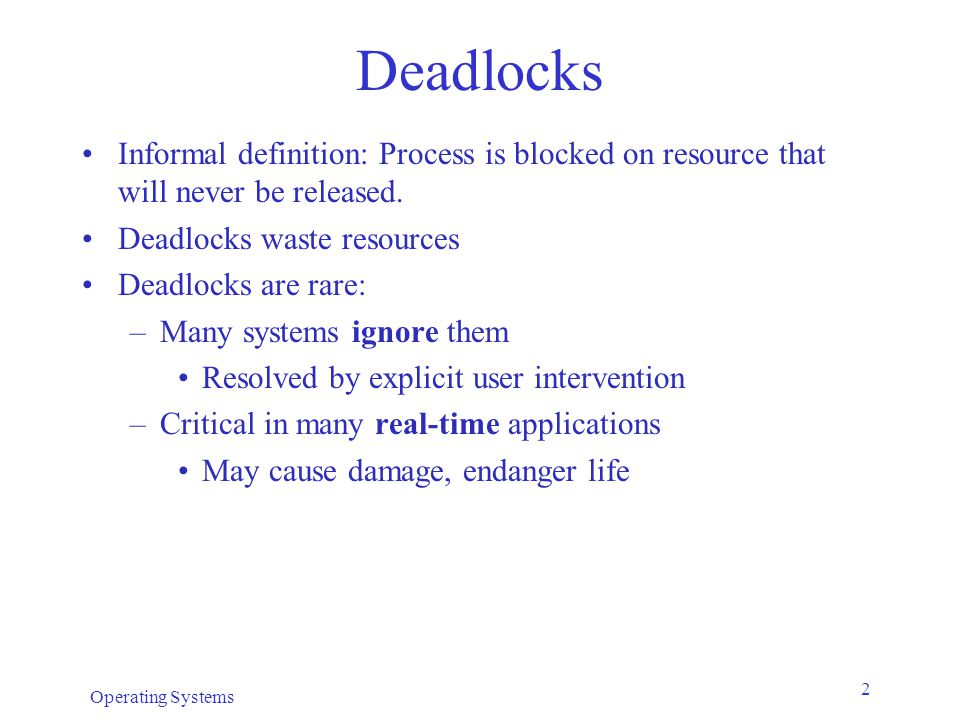 Deadlocks Informal definition: Process is blocked on resource that will never be released. Deadlocks waste resources.