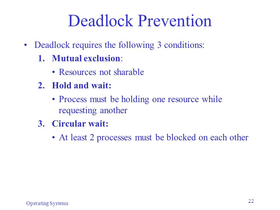 Deadlock Prevention Deadlock requires the following 3 conditions: