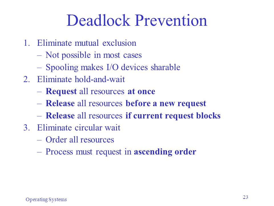 Deadlock Prevention Eliminate mutual exclusion