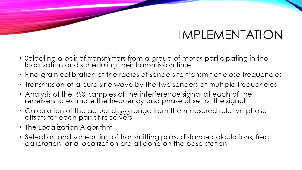Implementation Selecting a pair of transmitters from a group of motes participating in the localization and scheduling their transmission time.