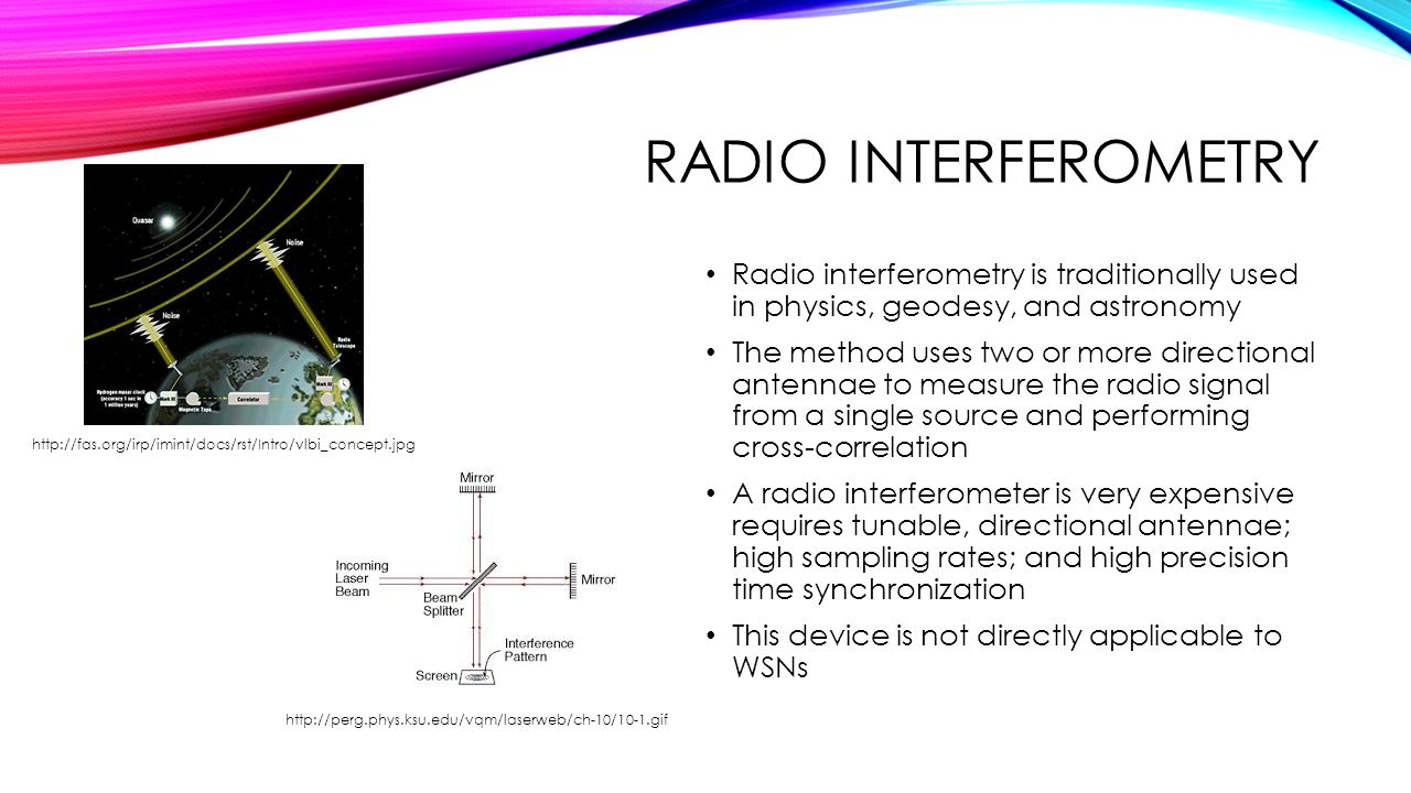 Radio Interferometry Radio interferometry is traditionally used in physics, geodesy, and astronomy.