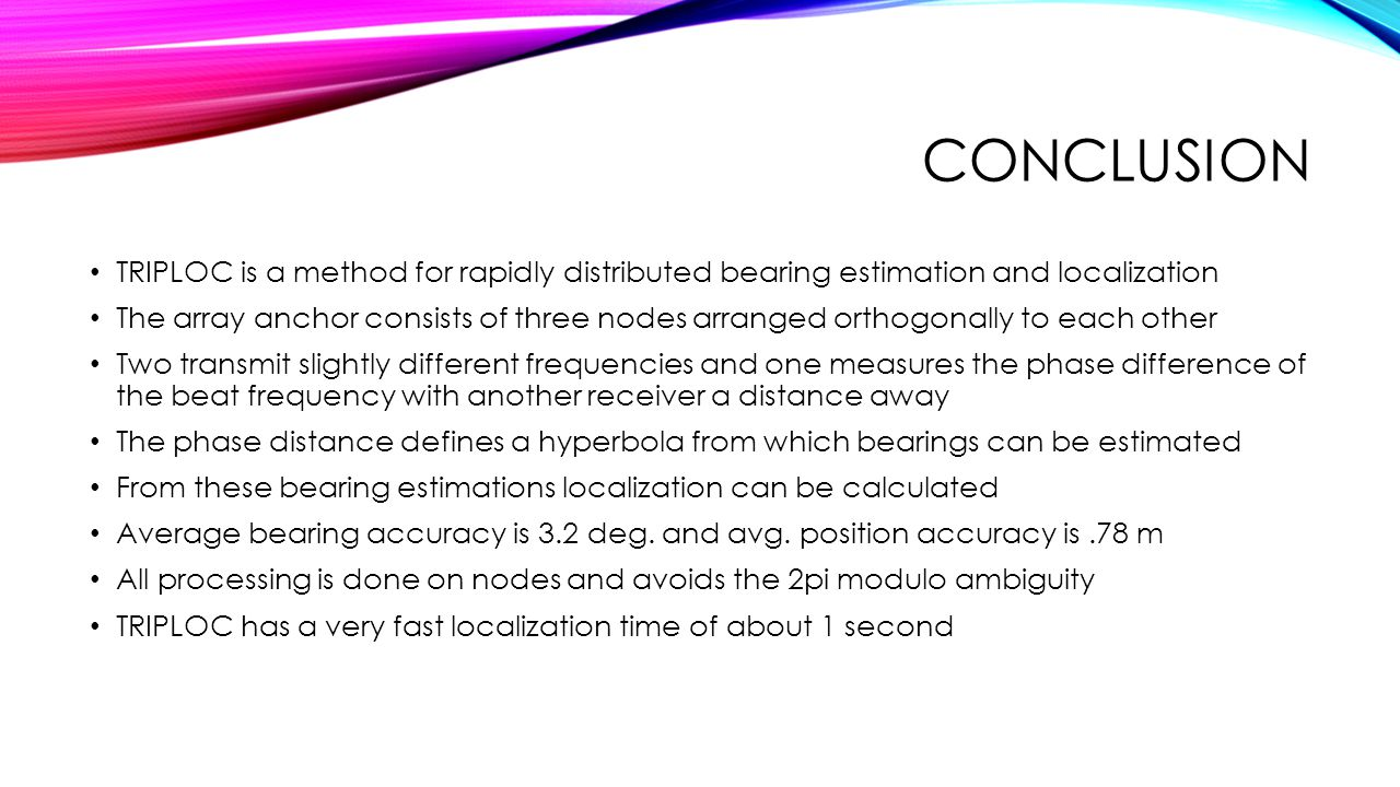 Conclusion TRIPLOC is a method for rapidly distributed bearing estimation and localization.