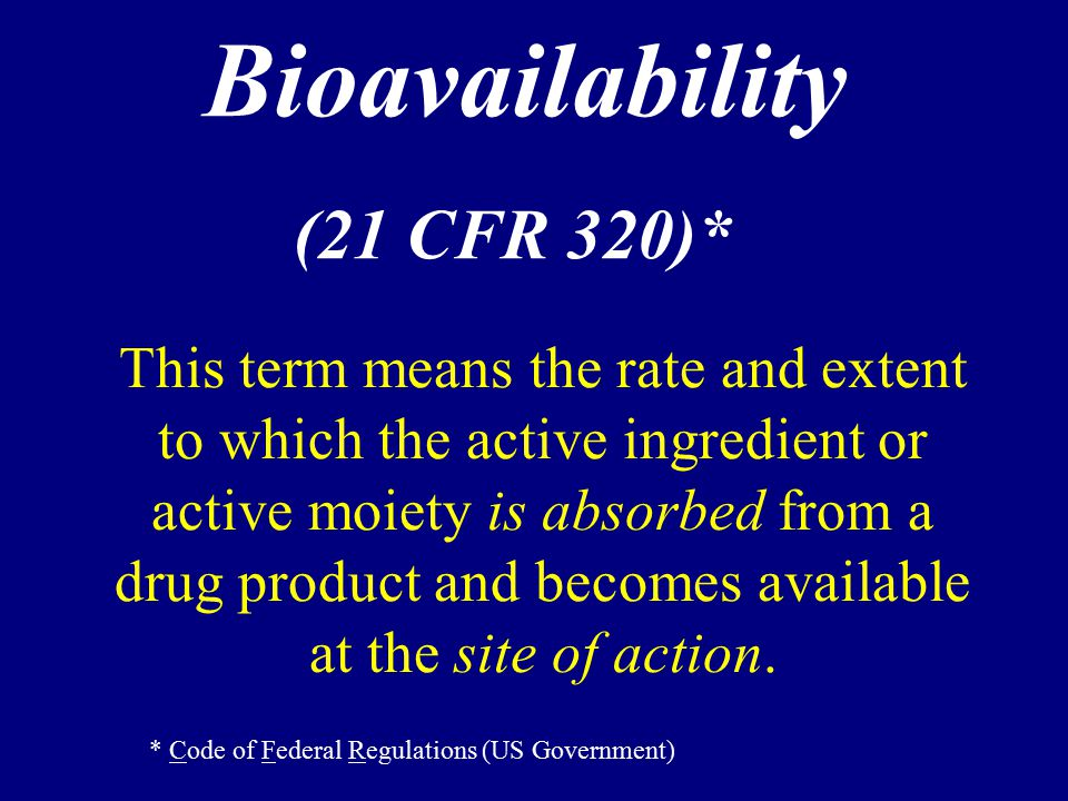 Bioavailability (21 CFR 320)*