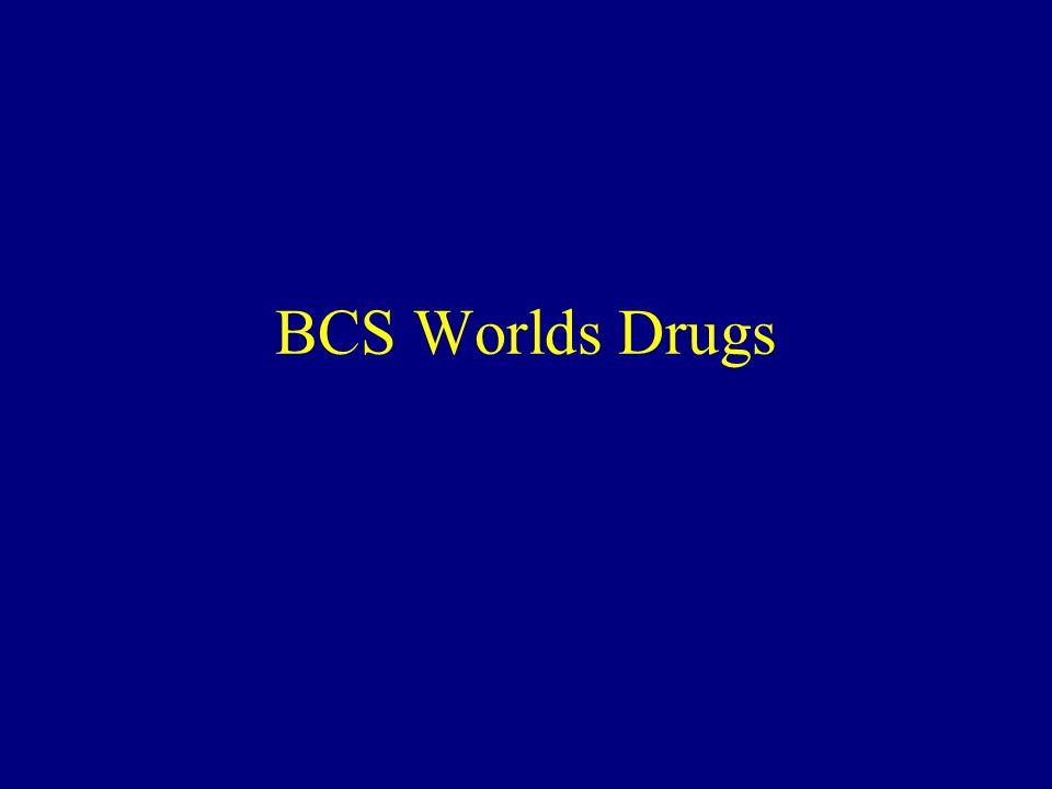 BCS Worlds Drugs