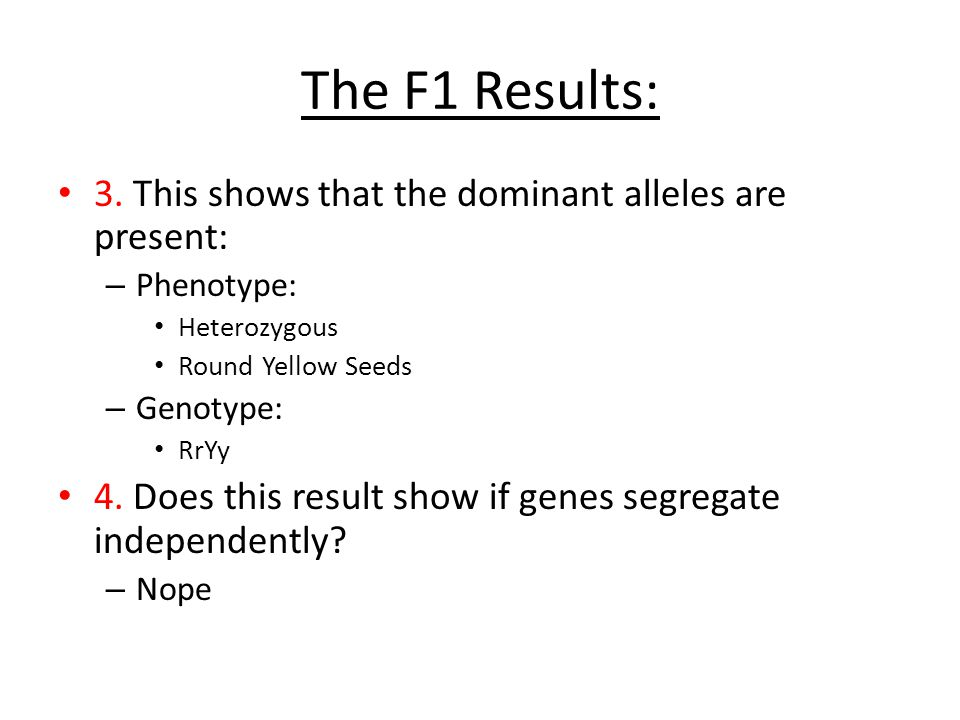 The F1 Results: 3. This shows that the dominant alleles are present:
