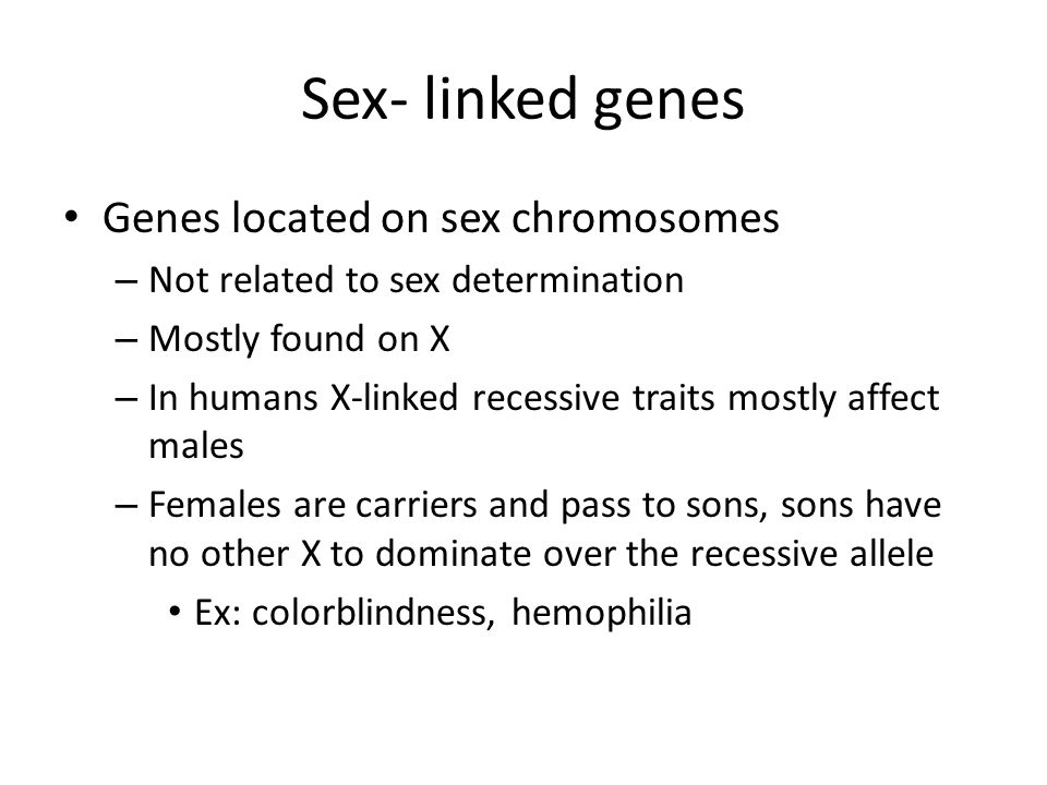 Sex- linked genes Genes located on sex chromosomes