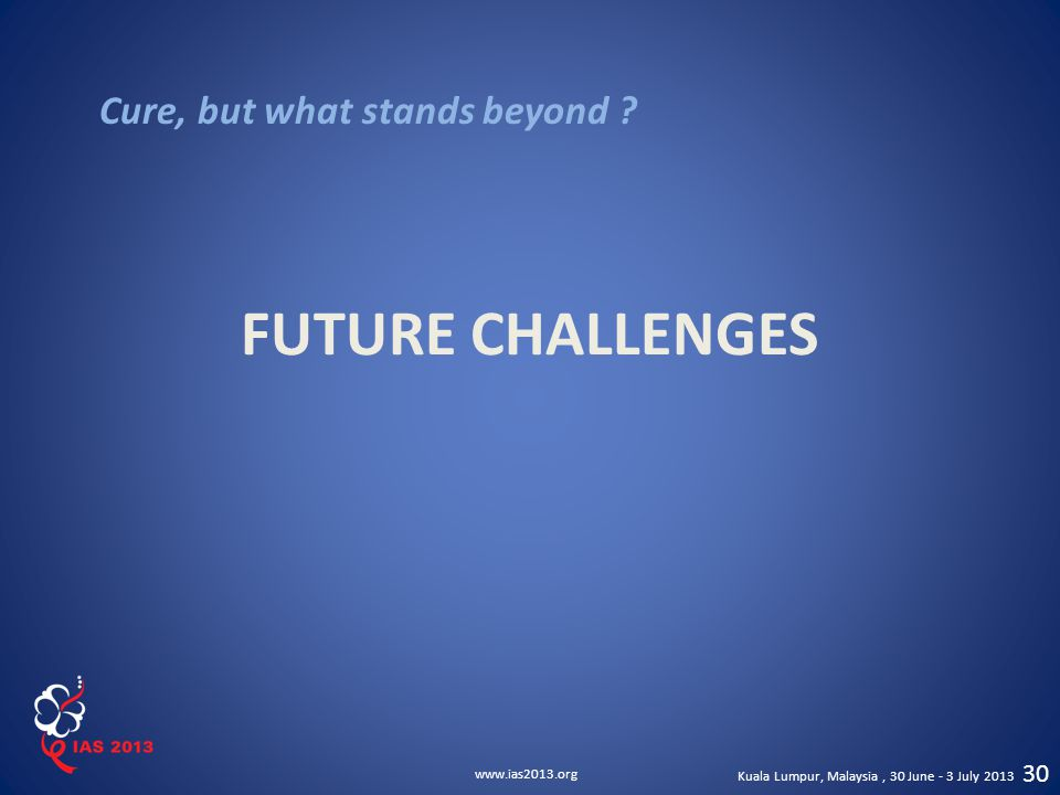 FUTURE CHALLENGES Cure, but what stands beyond 30